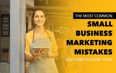 The Most Common Small Business Marketing Mistakes and How to Avoid Them