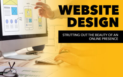 Website Design: Strutting out the Beauty of an Online Presence