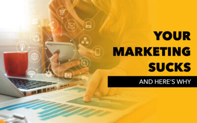Your Marketing Sucks, and Here's Why